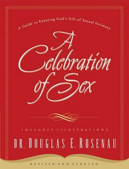 A Celebration Of Sex : A Guide to Enjoying God's Gift of Sexual Intimacy, DR. Douglas E. Rosenau