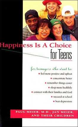 Happiness Is A Choice For Teens, Paul Meier, M.D.