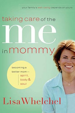 Taking Care of the Me in Mommy : Becoming a Better Mom: Spirit, Body & Soul, Lisa Whelchel