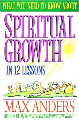What You Need to Know About Spiritual Growth in 12 Lessons : The What You Need To Know Study Guide Series, Max Anders