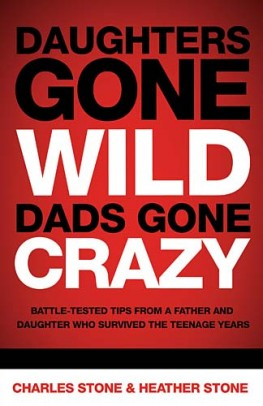 Daughters Gone Wild, Dads Gone Crazy : Battle-Tested Tips From a Father and Daughter Who Survived the Teenage Years, Charles Stone