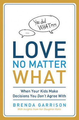 Love No Matter What : When Your Kids Make Decisions You Don't Agree With, Brenda Garrison