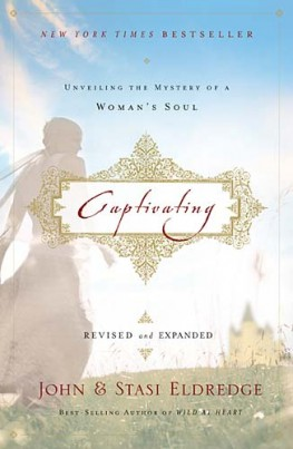 Captivating : Unveiling the Mystery of a Woman's Soul, John Eldredge