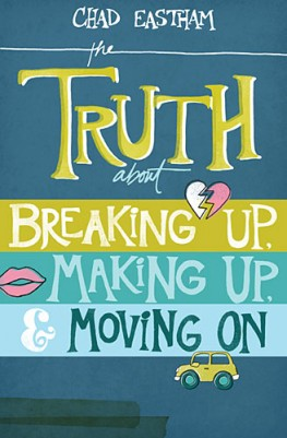 The Truth About Breaking Up, Making Up, and Moving On, Chad Eastham