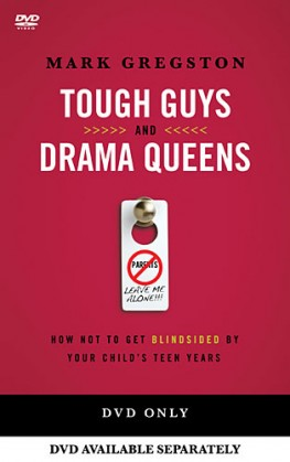 Tough Guys and Drama Queens DVD : How Not to Get Blindsided by Your Child's Teen Years, Mark Gregston