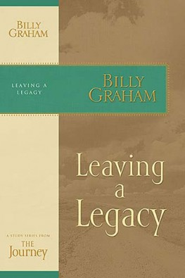 Leaving a Legacy : The Journey Study Series, Billy Graham