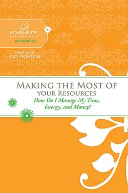 Making the Most of Your Resources : How Do I Manage My Time, Energy, and Money?, Women of Faith