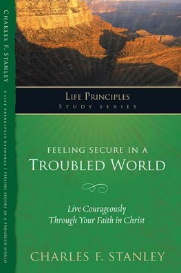 Feeling Secure in a Troubled World : Live Courageously Through Your Faith in Christ, DR. Charles F. Stanley