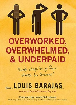 Overworked, Overwhelmed, and Underpaid : Simple Steps to Go From Stress to Success, Louis Barajas