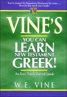 Vine's Learn New Testament Greek : An Easy Teach Yourself Course in Greek, W. E. Vine
