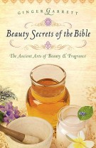 Beauty Secrets of the Bible, Ginger Garrett