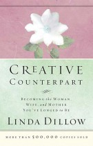 Creative Counterpart : Becoming the Woman, Wife, and Mother You've Longed to Be, Linda Dillow