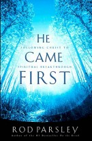 He Came  First : Following Christ to  Spiritual Breakthrough, Rod Parsley