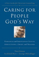 Caring for People God's Way : Personal and Emotional Issues, Addictions, Grief, and Trauma, DR. Tim Clinton