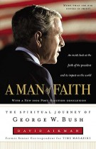 A Man of Faith : The Spiritual Journey of George W. Bush, David Aikman