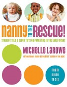 Nanny to the Rescue! : Straight Talk and Super Tips for Parenting in the Early Years, Michelle LaRowe