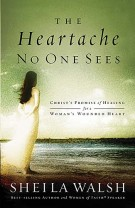 The Heartache No One Sees : Real Healing for a Woman's Wounded Heart, Sheila Walsh