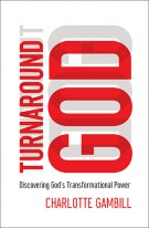 Turnaround God : Discovering God's Transformational Power, Charlotte Gambill