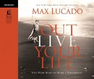 Outlive Your LIfe : You Were Made to Make A Difference, Max Lucado