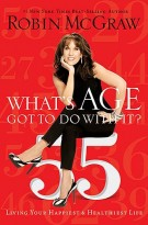What's Age Got to Do with It? : Living Your Healthiest and Happiest Life, Robin McGraw