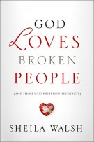 God Loves Broken People : And Those Who Pretend They're Not, Sheila Walsh