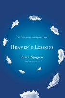 Heaven's Lessons : Ten Things I Learned About God When I Died, Steve Sjogren