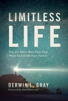 Limitless Life : You Are More Than Your Past When God Holds Your Future, Derwin L. Gray