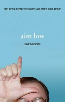 Aim Low : Quit Often, Expect the Worst, and Other Good Advice, Dave Dunseath