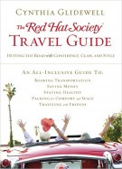 The Red Hat Society Travel Guide : Hitting the Road with Confidence, Class, and Style, Cynthia Glidewell