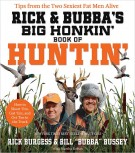 Rick and Bubba's Big Honkin' Book of Huntin' : The Two Sexiest Fat Men Alive Talk Hunting, Rick Burgess
