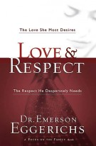 Love &amp; Respect : The Love She Most Desires; The Respect He Desperately Needs, Emerson Eggerichs