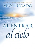 Al entrar al cielo, Max Lucado