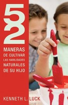 52 maneras de cultivar las habilidades naturales de su hijo, Kenneth L. Luck