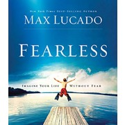 Fearless : Imagine Your Life Without Fear, Max Lucado