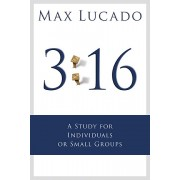 3:16 : A Study for Small Groups, Max Lucado