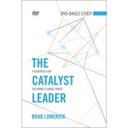 The Catalyst Leader DVD-Based Study Kit : 8 Essentials for Becoming a Change Maker, Brad Lomenick