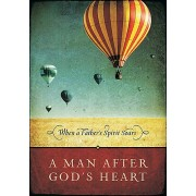 A Man After God's Heart : When a Father's Spirit Soars, Thomas Nelson