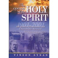 The Century of the Holy Spirit : 100 Years of Pentecostal and Charismatic Renewal, 1901-2001, Vinson Synan