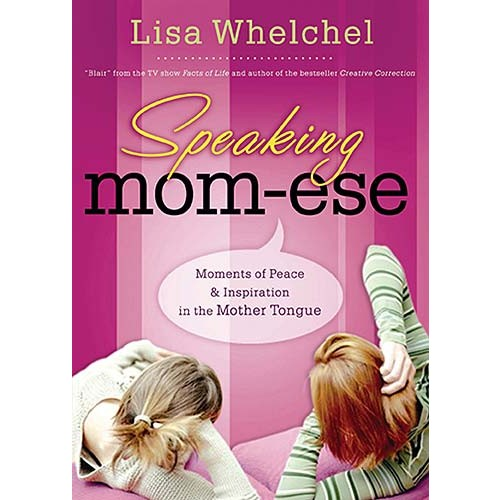 Speaking Mom-ese : Moments of Peace & Inspiration in the Mother Tongue, Lisa Whelchel
