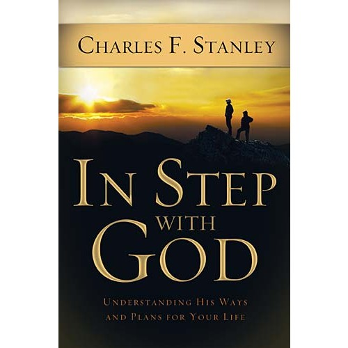 In Step With God : Understanding His Ways and Plans for Your Life, DR. Charles F. Stanley