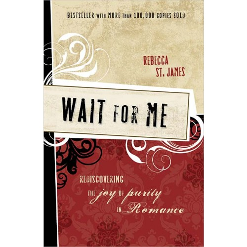 Wait for Me : Rediscovering the Joy of Purity in Romance, Rebecca St. James