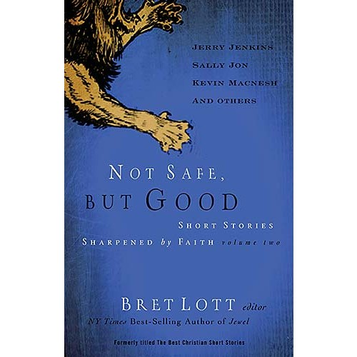 Not Safe, but Good (vol 2) : Short Stories Sharpened by Faith, Bret Lott