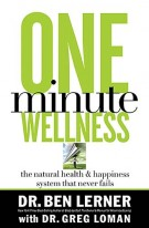 One Minute Wellness : The Natural Health & Happiness System That Never Fails, DR. Ben Lerner
