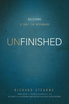 Unfinished : Believing Is Only the Beginning, Richard Stearns